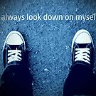 I always look down on myself... by Mounty