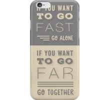 Grey and Beige Modern Typography Quote. ' If You Want To Go Fast, Go Alone. If You Want To Go Far, Go Together'. Family and Friends Life Quote.  iPhone Case/Skin