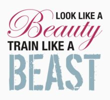Look Like A Beauty, Train Like A Beast by DesmondDesign