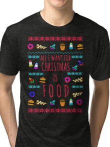 all I want for christmas is FOOD - ugly christmas sweater Tri-blend T-Shirt