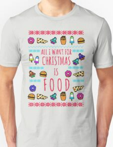 all I want for christmas is FOOD - ugly christmas sweater T-Shirt