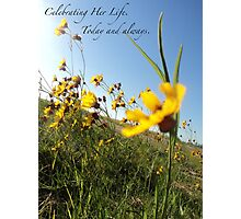 Celebrating Her Life. Today and always. Photographic Print