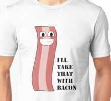 I'll take that with BACON! Unisex T-Shirt