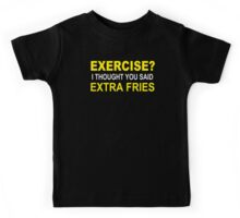 EXERCISE THOUGHT YOU SAID EXTRA FRIES Kids Tee