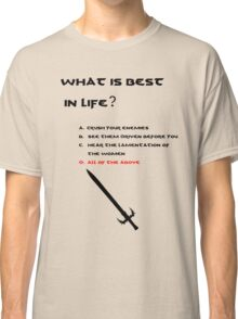 Conan the Barbarian What is best in life? Classic T-Shirt