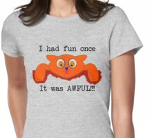 I had fun once... It was AWFUL!!! Womens Fitted T-Shirt