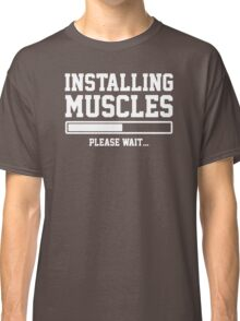 INSTALLING MUSCLES FUNNY PRINTED MENS TSHIRT GYM LIFT BRO WORKOUT NOVELTY SLOGAN Classic T-Shirt