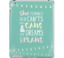She Turned Her Can't Into Cans And Her Dreams Into Plans. Inspiring female empowerment quote.  iPad Case/Skin