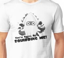You've Gotta Be Squidding Me! Unisex T-Shirt