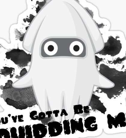 You've Gotta Be Squidding Me! Sticker