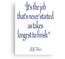 "JRR, Tolkien, ""It's the job that's never started as takes longest to finish."" Canvas Print"