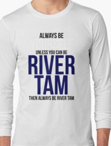 Always Be River Tam Long Sleeve T-Shirt