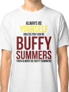 Always Be Buffy Summers Classic T-Shirt