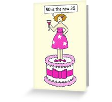 Female birthday 50 is the new 35 Greeting Card