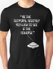 Be the Temporal Anomaly You Wish to See in the Universe Unisex T-Shirt