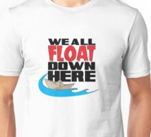 We ALL Float Down Here... Unisex T-Shirt