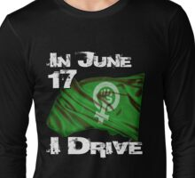 SAUDI WOMEN REVOLUTION JUNE 17 Long Sleeve T-Shirt