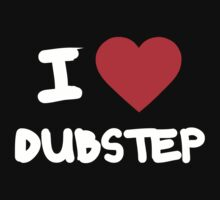 I Love Dubstep by thebudman
