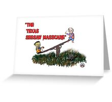 Texas Seesaw Massacre Greeting Card