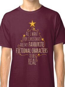 all I want for christmas are my favourite fictional characters to be real #1 Classic T-Shirt