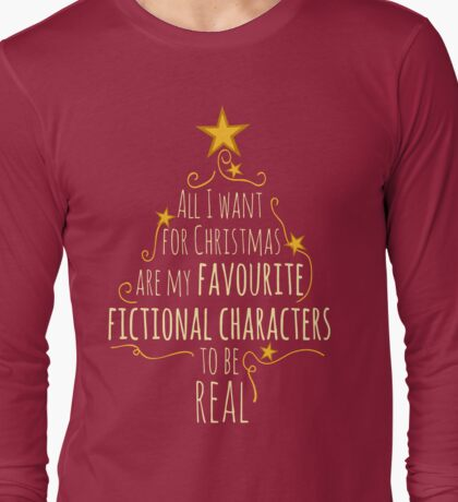 all I want for christmas are my favourite fictional characters to be real #1 Long Sleeve T-Shirt