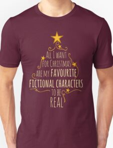 all I want for christmas are my favourite fictional characters to be real #1 Unisex T-Shirt