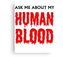 Ask Me About My Human Blood Canvas Print