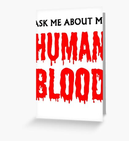Ask Me About My Human Blood Greeting Card