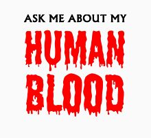 Ask Me About My Human Blood Unisex T-Shirt