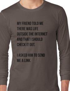 Life Outside Internet... Long Sleeve T-Shirt