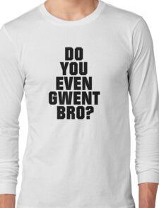 DO YOU EVEN GWENT BRO? Long Sleeve T-Shirt