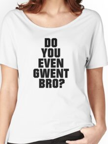 DO YOU EVEN GWENT BRO? Women's Relaxed Fit T-Shirt