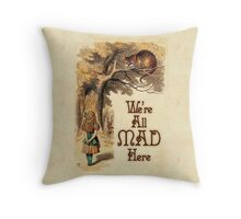 Alice in Wonderland -  We're All Mad Here -  Mad Hatter Quote 233 Throw Pillow