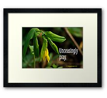 Unceasingly Pray ~ 1 Thessalonians 5:17  Framed Print