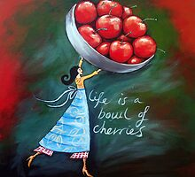 Life is a bowl of cherries by Ira Mitchell-Kirk