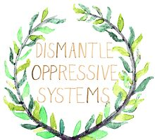 Dismantle Oppressive Systems- Variation 6 by Tori Silverman
