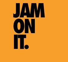 JAM ON IT. Unisex T-Shirt