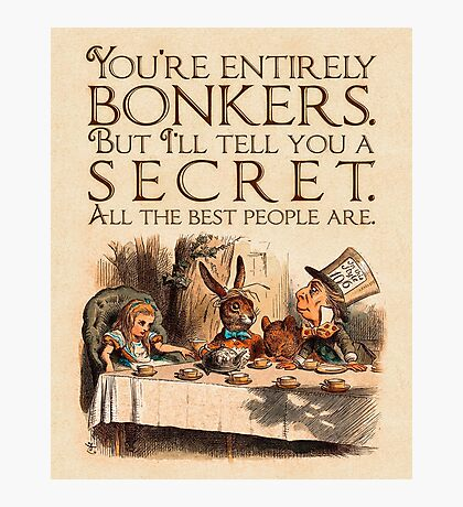 Alice in Wonderland Quote - You're Entirely Bonkers - Mad Hatter Quote - 0241 Photographic Print