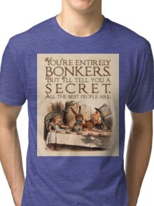 Alice in Wonderland Quote - You're Entirely Bonkers - Mad Hatter Quote - 0241 Tri-blend T-Shirt