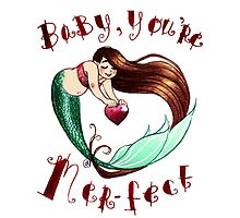 Baby, you're mer-fect! by Sammie Gausvik