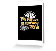 Back to the Future, The future is now 2016 Greeting Card