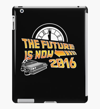 Back to the Future, The future is now 2016 iPad Case/Skin