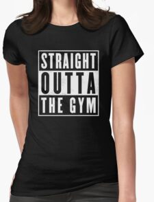 Straight outta thr Gym Womens Fitted T-Shirt