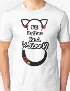 I'd Rather Be A Kitten..Generic Style T-Shirt