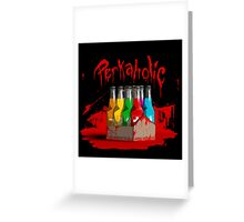 bloody perkoholic Greeting Card