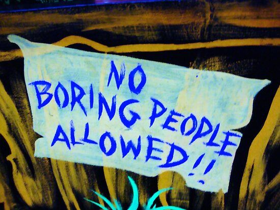 No Boring People Allowed!  by shandab3ar