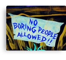 No Boring People Allowed!  Canvas Print
