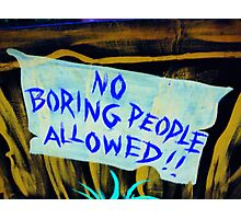 No Boring People Allowed!  Photographic Print