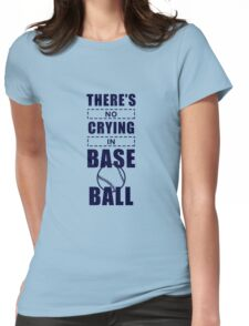 You Can't Cry In Baseball [1] Womens Fitted T-Shirt