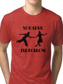 You Lead, I'll Follow Tri-blend T-Shirt
